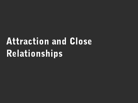 Attraction and Close Relationships