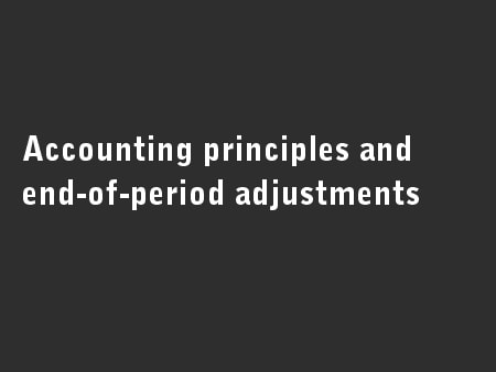 Accounting principles and end-of-period adjustments