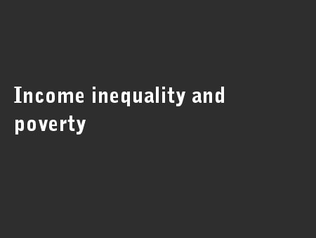 Income inequality and poverty