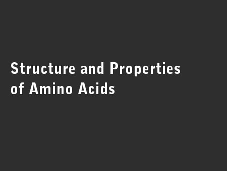 Structure and Properties of Amino Acids