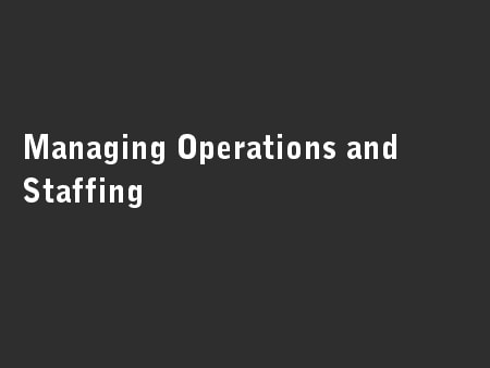 Managing Operations and Staffing