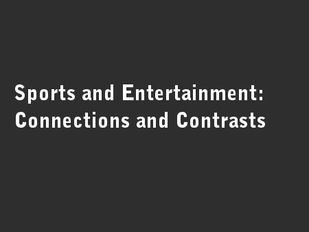 Sports and Entertainment: Connections and Contrasts