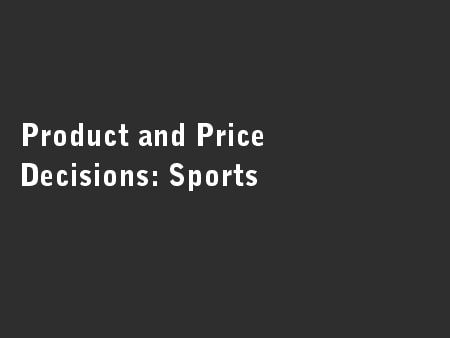 Product and Price Decisions: Sports