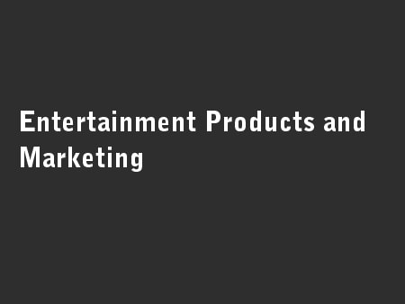 Entertainment Products and Marketing