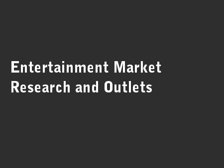 Entertainment Market Research and Outlets